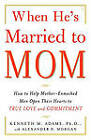 When He's Married to Mom: How to Help Mother-Enmeshed Men Open Their Hearts to True Love and Commitment by Kenneth M. Adams (Paperback, 2007)