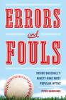 Errors and Fouls: Inside Baseball's 99 Most Popular Myths by Peter Handrinos (Hardback, 2013)