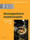 Micromanipulation in Assisted Conception by Robert S. King, Steven D. Fleming (Paperback, 2012)