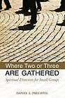 Where Two or Three are Gathered: Spiritual Direction for Small Groups by Daniel Prechtel (Paperback, 2012)