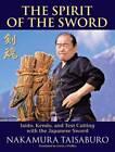 The Spirit of the Sword: Iaido, Kendo, and Test Cutting with the Japanese Sword by Nakamura Taisaburo (Paperback, 2013)