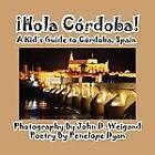 Hola Cordoba! a Kid's Guide to Cordoba, Spain by Penelope Dyan (Paperback / softback, 2012)