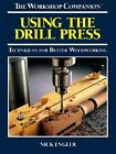 Using the Drill Press by Nick Engler and Reader's Digest Editors (1999, Paperback)