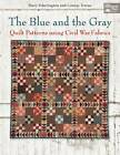 The Blue and the Gray: Quilt Patterns Using Civil War Fabrics by Mary Etherington, Connie Tesene (Paperback, 2013)