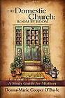 The Domestic Church: Room by Room : A Study Guide for Mothers by Donna-Marie Cooper O'Boyle (2008, Paperback)