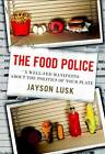 The Food Police: A Well-Fed Manifesto About the Politics of Your Plate by Jayson L. Lusk (Hardback, 2013)