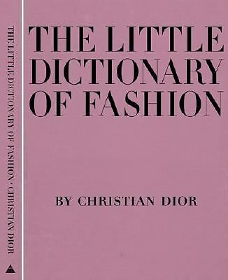 The Little Dictionary of Fashion : A Guide to Dress Sense for Every Woman by...