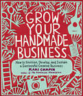 Grow Your Handmade Business: How to Envision, Develop, and Sustain a Successful Creative Business by Kari Chapin (Paperback, 2012)