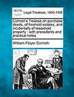 Cornish's Treatise on Purchase Deeds, of Freehold Estates, and Incidentally of Leasehold Property: With Precedents and Practical Notes. by William Floyer Cornish (Paperback / softback, 2010)