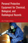 Personal Protective Equipment for Chemical, Biological, and Radiological Hazards: Design, Evaluation, and Selection by Eva F. Gudgin Dickson (Hardback, 2012)