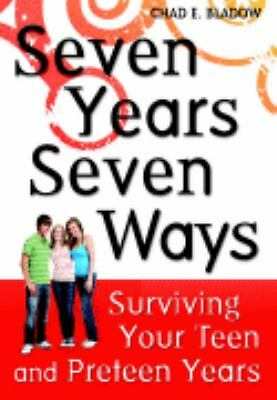 Seven Years Seven Ways: Surviving Your Teen and Preteen Years 2007 by 0979163404