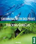 Swimming with Dolphins, Tracking Gorillas: How to Have the World's Best Wildlife Encounters by Ian Wood (Paperback, 2012)