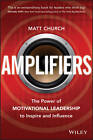 Amplifiers: The Power of Motivational Leadership to Inspire and Influence by Matt Church (Paperback, 2013)