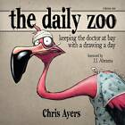 Daily Zoo: Keeping the Doctor at Bay with a Drawing a Day: Keeping the Doctor at Bay with a Drawing a Day by Chris Ayers (Hardback, 2012)