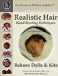 Realistic Hair for Reborn Dolls and Kits : Hand Rooting Techniques Excellence...