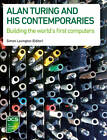 Alan Turing and His Contemporaries: Building the World's First Computers by BCS Learning & Development Limited (Paperback, 2012)