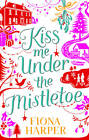 Kiss Me Under the Mistletoe by Fiona Harper (Paperback, 2012)