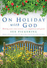 On Holiday with God: Making Your Own Retreat - a Companion and Guide by Sue Pickering (Paperback, 2012)