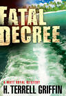 Fatal Decree: A Matt Royal Mystery by H. Terrell Griffin (Hardback, 2013)