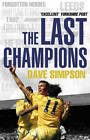 The Last Champions: Leeds United and the Year that Football Changed Forever by Dave Simpson (Paperback, 2013)