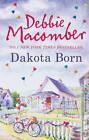 Dakota Born by Debbie Macomber (Paperback, 2013)