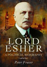Lord Esher  -  A Political Biography by Peter Fraser (Hardback, 2013)