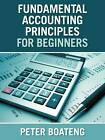 Fundamental Accounting Principles for Beginners by Peter Boateng (Paperback / softback, 2012)