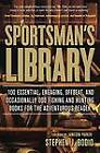 Sportsman's Library: 100 Essential, Engaging, Offbeat, and Occasionally Odd Fishing and Hunting Books for the Adventurous Reader by Stephen Bodio (Paperback, 2013)