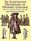 Illustrated Dictionary of Historic Costume by James Robinson Planche (Paperback, 2003)