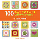 100 Bright & Colourful Granny Squares to Mix & Match by Leonie Morgan (Paperback, 2013)