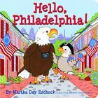 Hello Philadelphia! by Martha Day Zschock (2011, Board Book)