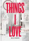 Things I Love by Megan Morton (Hardback, 2013)