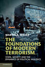 The Foundations of Modern Terrorism: State, Society and the Dynamics of Political Violence by Martin A. Miller (Paperback, 2012)