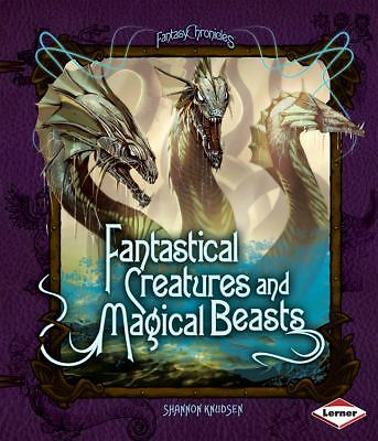 Fantastical Creatures and Magical Beasts (Fantasy Chronicles), Knudsen, Shannon