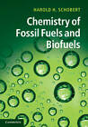Chemistry of Fossil Fuels and Biofuels by Harold H. Schobert (Hardback, 2013)