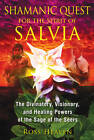 Shamanic Quest for the Spirit of Salvia: The Divinatory, Visionary, and Healing Powers of the Sage of the Seers by Ross Heaven (Paperback, 2013)