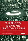 Turkey Beyond Nationalism: Towards Post-Nationalist Identities by I.B.Tauris & Co Ltd. (Paperback, 2013)