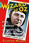 Wizard of Oz: Speed, Modernism and the Last Ride of Wizard Smith by Clinton Walker (Paperback, 2012)