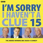 I'm Sorry I Haven't a Clue: Volume 15 by Iain Pattinson, BBC (CD-Audio, 2013)