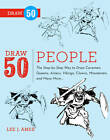 Draw 50 People: The Step-by-step Way to Draw Cavemen, Queens, Aztecs, Vikings, Clowns, Minutemen, and Many More by Lee J. Ames (Paperback, 2012)