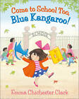 Come to School Too, Blue Kangaroo! by Emma Chichester Clark (Hardback, 2012)