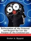 Reformation of the Criminal and Respect for Law the Purpose of the Criminal Law by Gustav A Nyquist (Paperback / softback, 2012)
