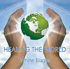 Healing the World by White Eagle, Jenny Dent (CD-Audio, 2010)