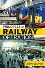 Principles of Railway Operation by John Glover (Hardback, 2013)