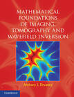 Mathematical Foundations of Imaging, Tomography and Wavefield Inversion by Anthony J. Devaney (Hardback, 2012)
