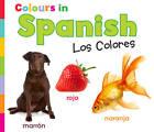 Colours in Spanish: Los Colores by Daniel Nunn (Hardback, 2012)
