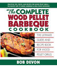 Complete Wood Pellet Barbeque Cookbook: The Ultimate Guide and Recipe Book for Wood Pellet Grills by Bob Devon (Paperback, 2012)