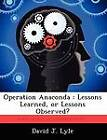 Operation Anaconda: Lessons Learned, or Lessons Observed? by David J Lyle (Paperback / softback, 2012)
