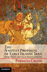 The Nativist Prophets of Early Islamic Iran: Rural Revolt and Local Zoroastrianism by Patricia Crone (Hardback, 2012)