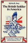 The British Soldier in America: A Social History of Military Life in the Revolutionary Period by Sylvia R. Frey (Paperback, 1981)